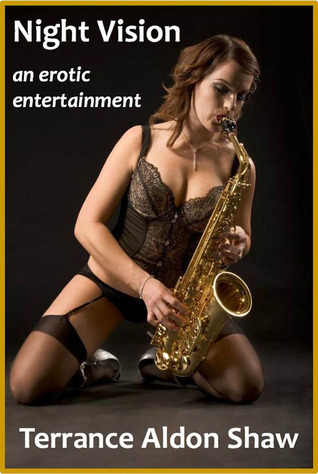 Night Vision: An Erotic Entertainment  by  Terrance Aldon Shaw