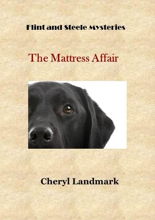 The Mattress Affair (Flint and Steele Mysteries, #1) Cheryl Landmark
