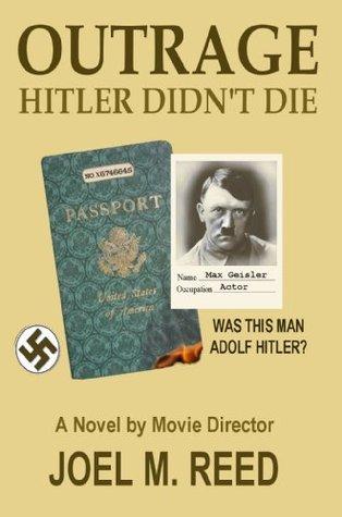 Outrage: Hitler Didnt Die Joel M. Reed