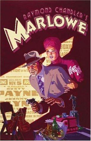 Raymond Chandlers Marlowe: The Authorized Philip Marlowe Graphic Novel  by  Raymond Chandler
