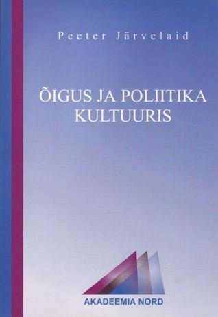 Õigus ja poliitika kultuuris  by  Peeter Järvelaid