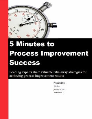 5 Minutes to Process Improvement Success - 2011  by  Bill Fox