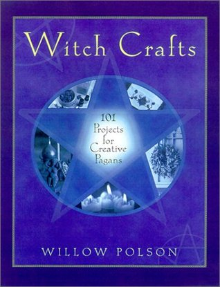 Witch Crafts: 101 Projects for Creative Pagans  by  Willow Polson