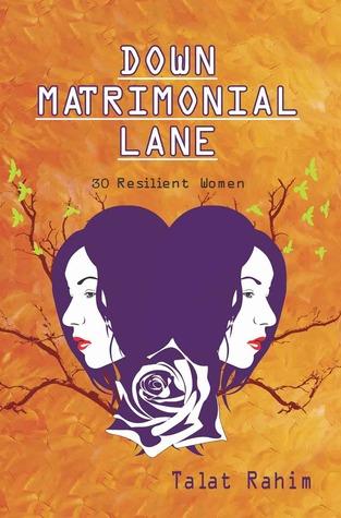 Down Matrimonial Lane: Thirty Resilient Women Talat Rahim