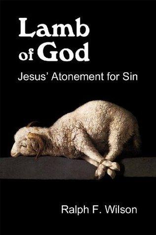Lamb of God: Jesus Atonement for Sin (JesusWalk Bible Study Series)  by  Ralph F. Wilson