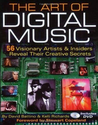 The Art of Digital Music: 56 Visionary Artists & Insiders Reveal Their Creative Secrets David Battino