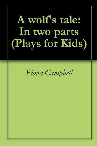 A wolfs tale: In two parts Fiona Campbell