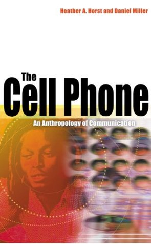 The Cell Phone: An Anthropology of Communication  by  Daniel Miller