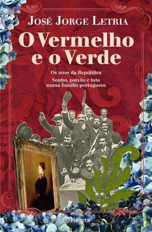 O Vermelho e o Verde - Os anos da República. Sonho, paixão e luta numa família portuguesa José Jorge Letria