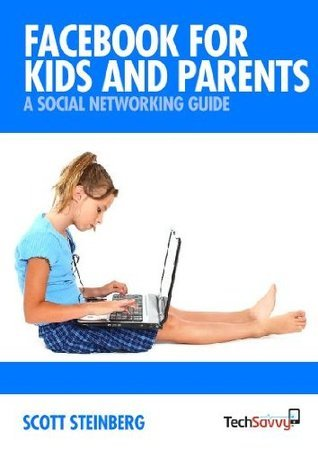 Facebook for Kids and Parents: A Social Networking Guide Scott Steinberg