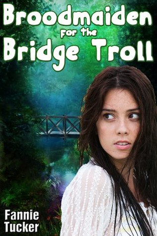 Broodmaiden for the Bridge Troll  by  Fannie Tucker