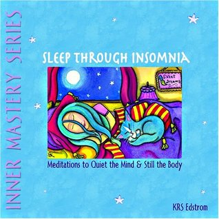Sleep Through Insomnia: Meditations to Quiet the Mind & Still the Body  by  KRS Edstrom