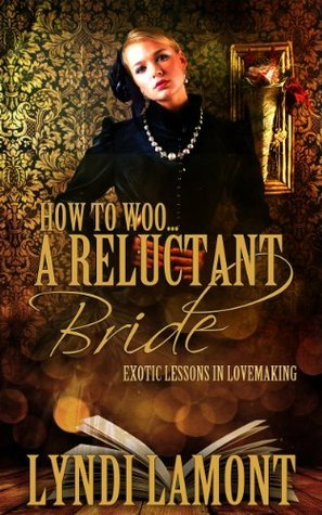 How To Woo... A Reluctant Bride  by  Lyndi Lamont