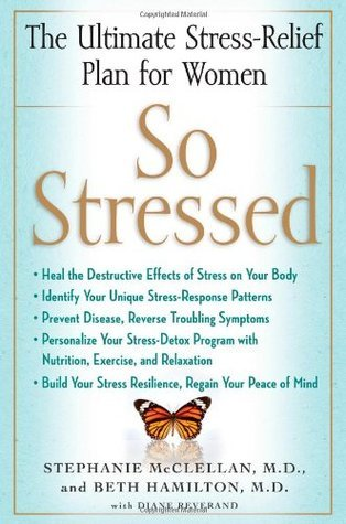 So Stressed: The Ultimate Stress-Relief Plan for Women  by  Stephanie McClellan