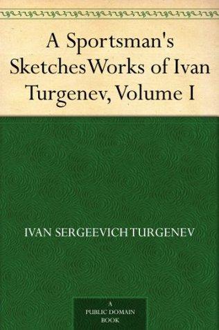 A Sportsmans Sketches (Works of Ivan Turgenev, Volume I) Ivan Turgenev