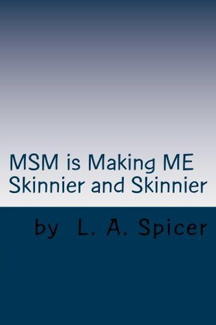 MSM is Making ME Skinnier and Skinnier L. Spicer