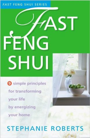 Fast Feng Shui: 9 Simple Principles for Transforming Your Life  by  Energizing Your Home by Stephanie Roberts