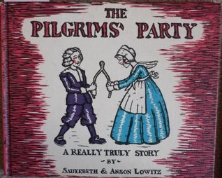 The Pilgrims Party: A Really Truly Story Sadyebeth Lowitz