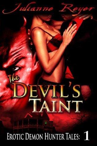 The Devils Taint (Paranormal Menage Erotica) (Erotic Demon Hunter Tales) Julianne Reyer