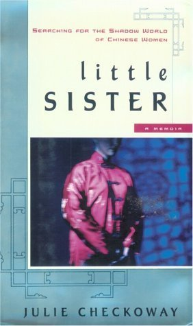 Little Sister: 8searching for the Shadow World of Chinese Women  by  Julie Checkoway