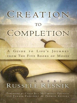 Creation to Completion: A Guide to Lifes Journey from The Five Books of Moses  by  Russell Resnik
