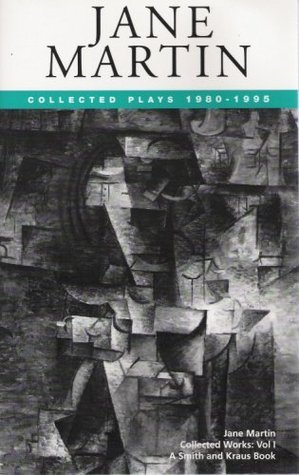 Jane Martin Collected Works Volume 1: Collected Plays 1980-1995  by  Jane Martin