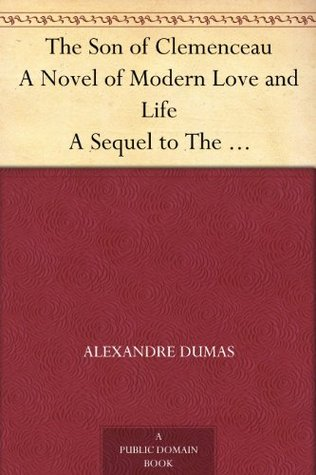 The Son of Clemenceau A Novel of Modern Love and Life A Sequel to The Clemenceau Case  by  Alexandre Dumas-fils