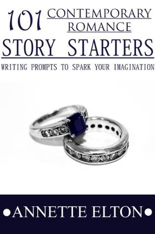 101 Contemporary Romance Story Starters (101 Romance Story Starters)  by  Annette Elton