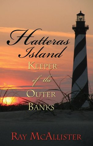 Hatteras Island: Keeper of the Outer Banks Ray McAllister