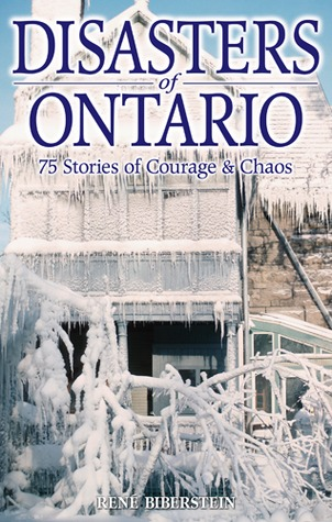 Disasters of Ontario: 75 Stories of Courage & Chaos Rene Biberstein