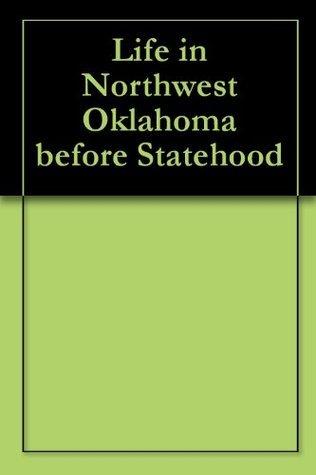 Life in Northwest Oklahoma before Statehood Beverly Kinzie