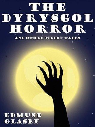The Dyrysgol Horror and Other Weird Tales  by  Edmund Glasby