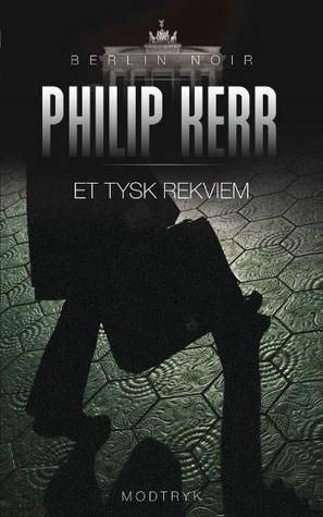 Et tysk rekviem (Bernard Gunther, #3) Philip Kerr