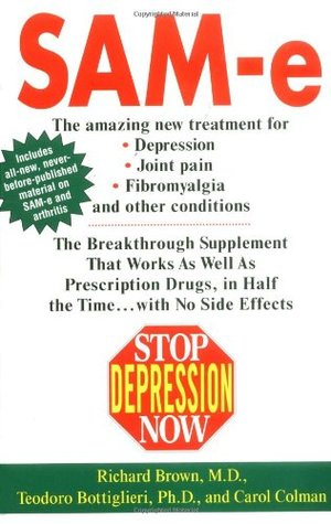 Stop Depression Now: SAM-e: The Breakthrough Supplement that Works as Well as Prescription Drugs Richard P. Brown