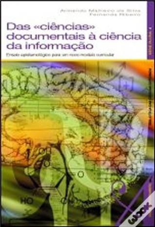 Das Ciências Documentais à Ciência da Informação: Ensaio Epistemológico para um Novo Modelo Curricular  by  Armando Malheiro da Silva