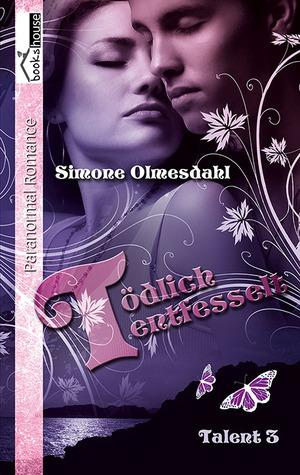 Tödlich entfesselt (Talent, #3) Simone Olmesdahl