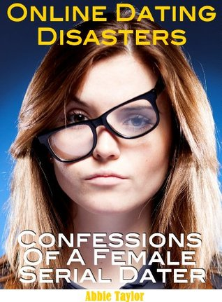 Online Dating Disasters: Confessions of a Female Serial Dater  by  Abbie Taylor