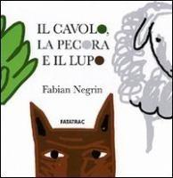 Il cavolo, la pecora e il lupo  by  Fabian Negrin