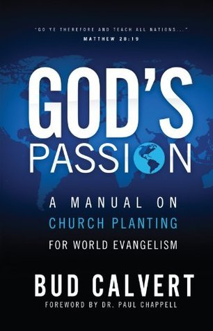 Gods Passion: A Manual on Church Planting for World Evangelism Bud Calvert