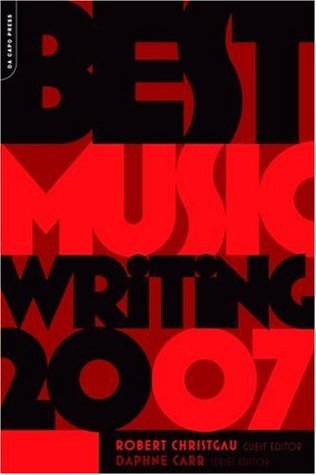 Best Music Writing 2007  by  Robert Christgau