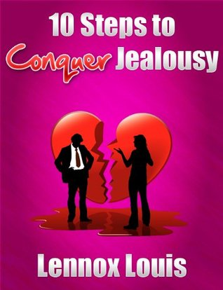 10 Steps to Conquer Jealousy  by  Lennox Louis