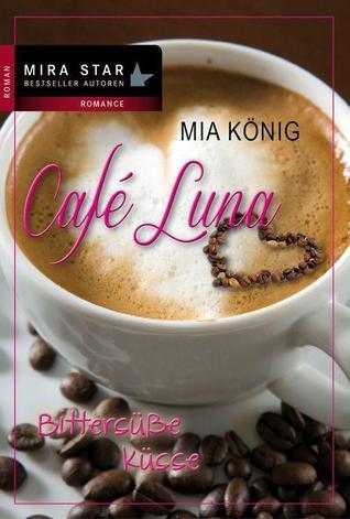 Bittersüße Küsse (Café Luna, #4)  by  Mia König