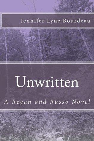 Unwritten (Regan and Russo Novels)  by  Jennifer Lyne Bourdeau