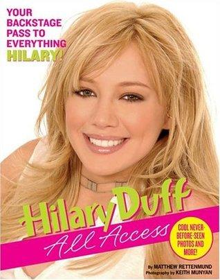 Hilary Duff: All Access  by  Matthew Rettenmund