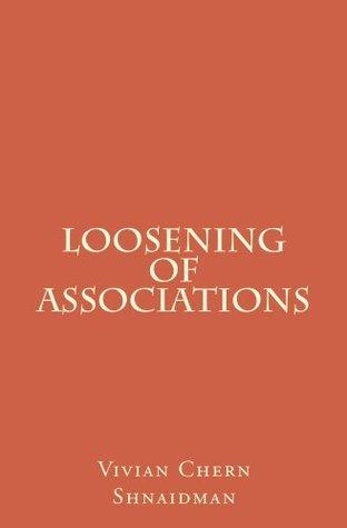 Loosening of Associations Vivian Chern
