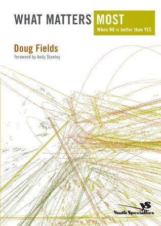 What Matters Most: When NO Is Better Than YES Doug Fields