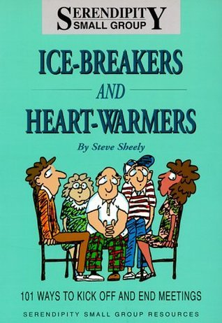 Ice-Breakers and Heart-Warmers: 101 Ways to Kick Off and End Meetings Steve Sheely