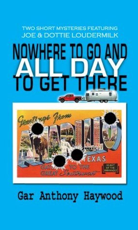 Nowhere to Go and All Day to Get There  by  Gar Anthony Haywood
