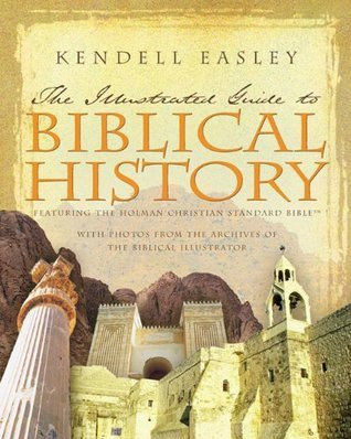 Holman Illustrated Guide to Biblical History: With Photos from the Archives of the Biblical Illustrator  by  Kendell H. Easley