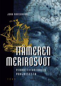 Itämeren merirosvot – Piraattitarinoita pohjoisesta Juha Ruusuvuori